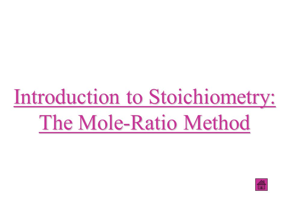 Introduction to Stoichiometry: The Mole-Ratio Method