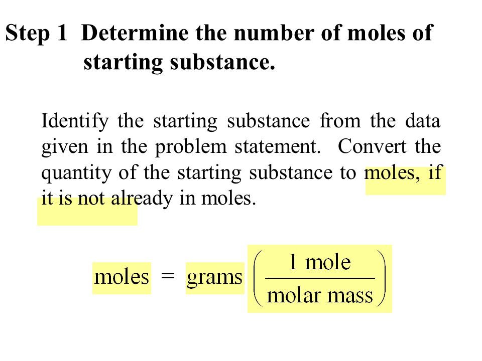 Step 1 Determine the number of moles of starting substance.