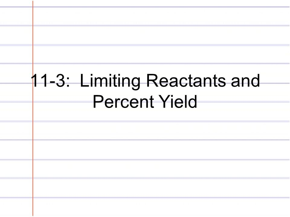 11-3: Limiting Reactants and Percent Yield