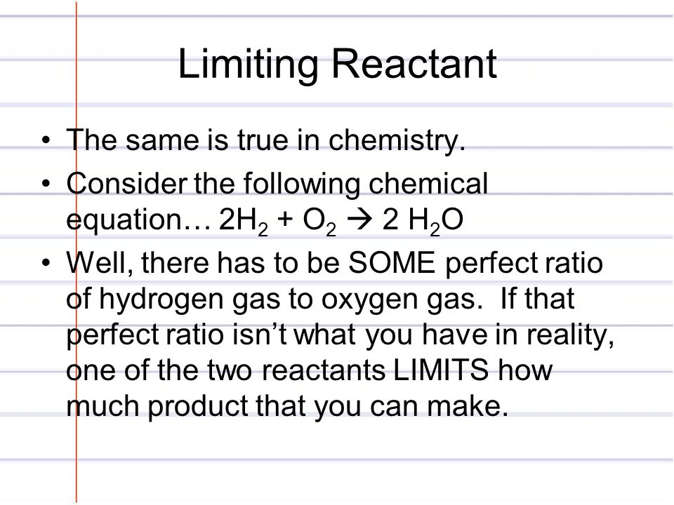 Limiting Reactant The same is true in chemistry.