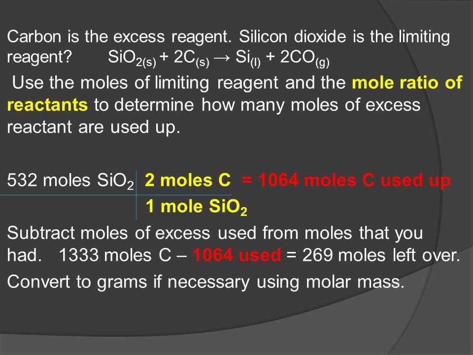 532 moles SiO2 2 moles C = 1064 moles C used up 1 mole SiO2