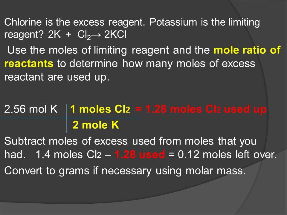 2.56 mol K 1 moles Cl2 = 1.28 moles Cl2 used up 2 mole K