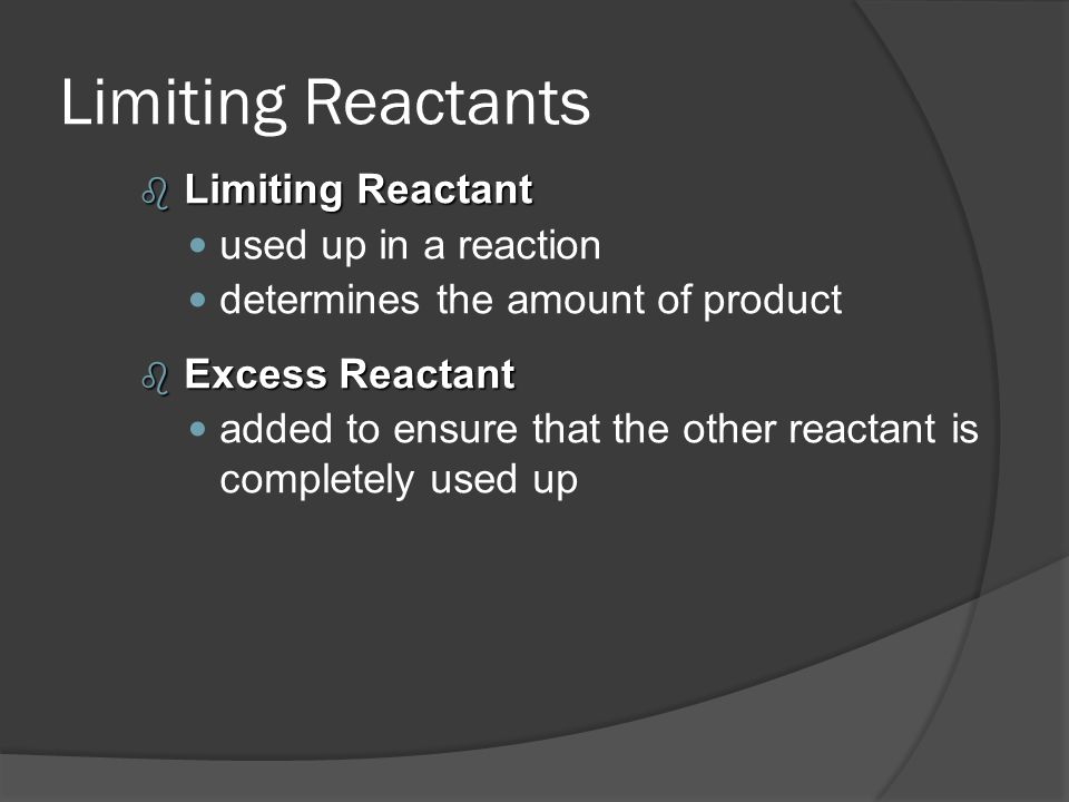Limiting Reactants Limiting Reactant used up in a reaction
