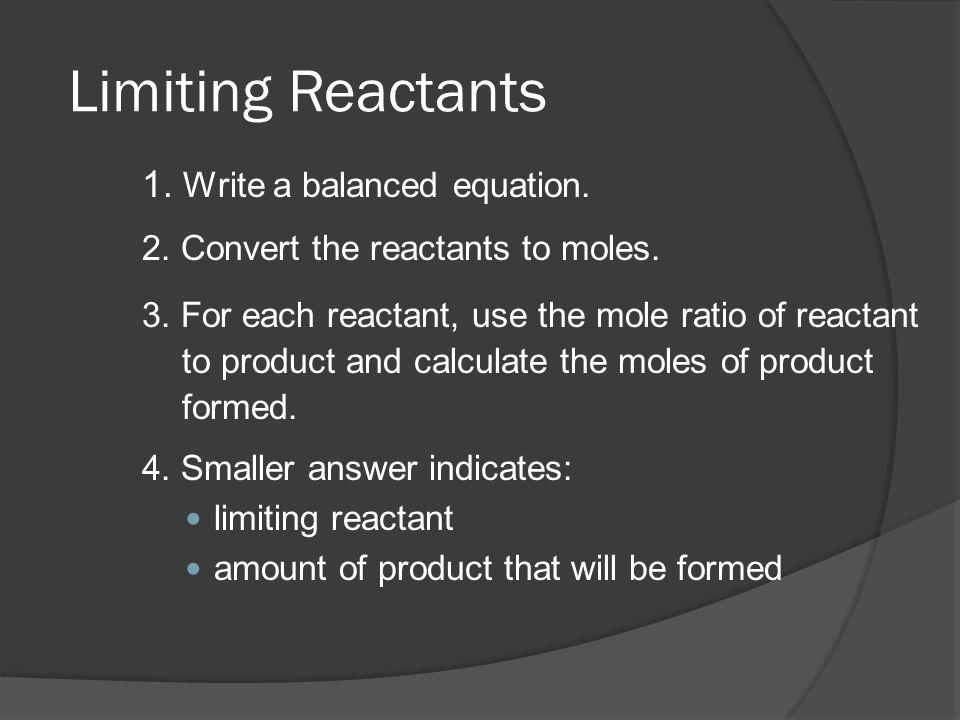 Limiting Reactants 1. Write a balanced equation.