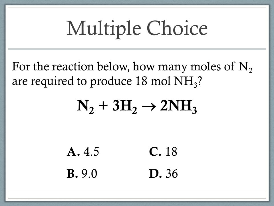 Multiple Choice N2 + 3H2  2NH3