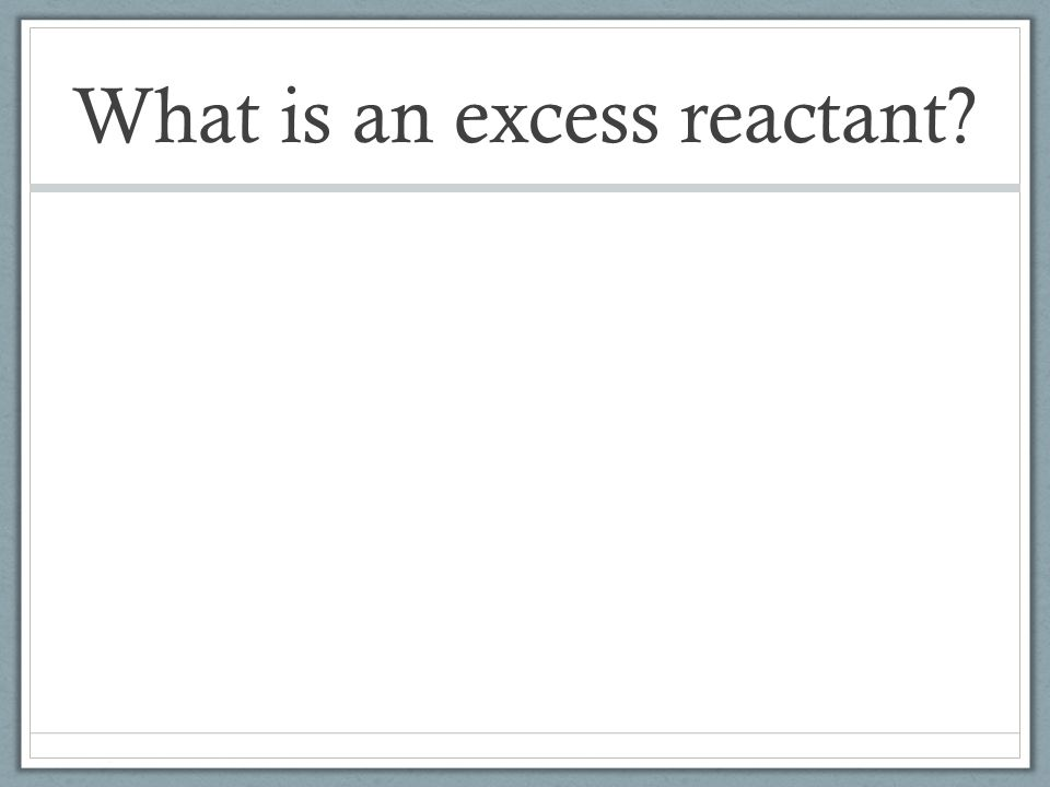 What is an excess reactant