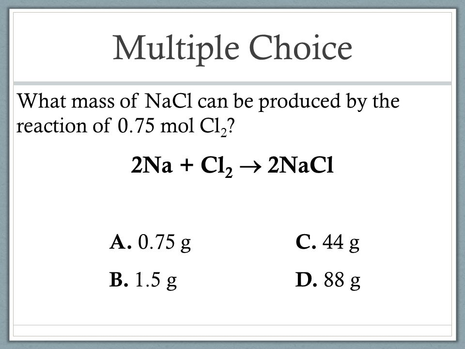 Multiple Choice 2Na + Cl2  2NaCl