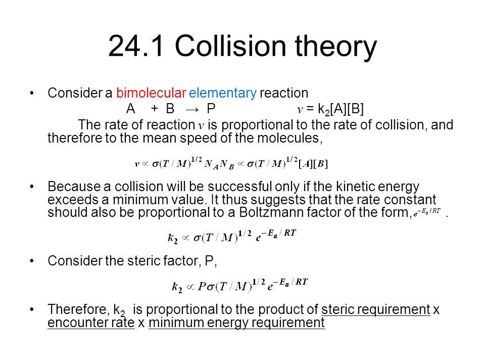 24.1 Collision theory Consider a bimolecular elementary reaction
