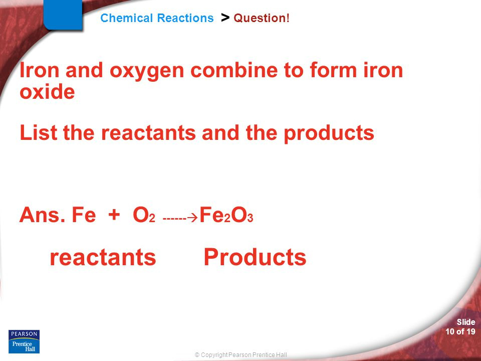 Iron and oxygen combine to form iron oxide