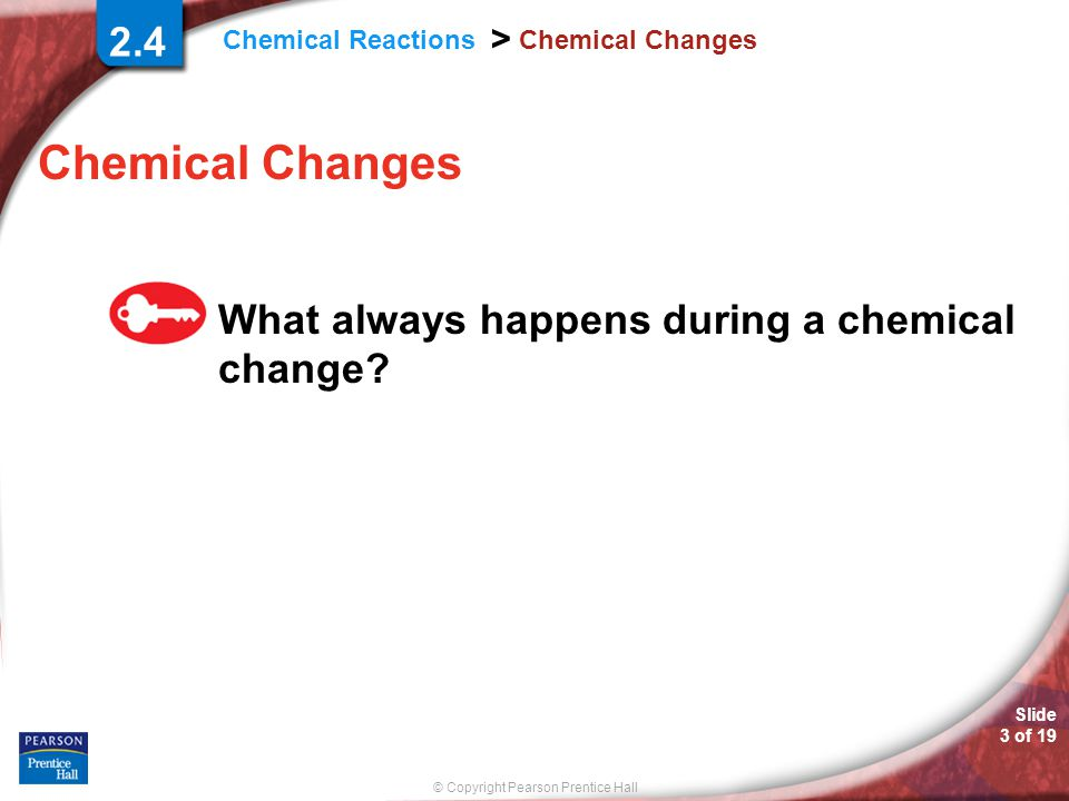 Chemical Changes 2.43 What always happens during a chemical change