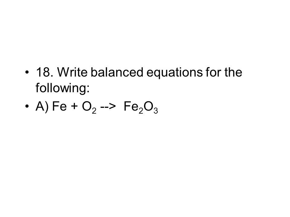 18. Write balanced equations for the following: