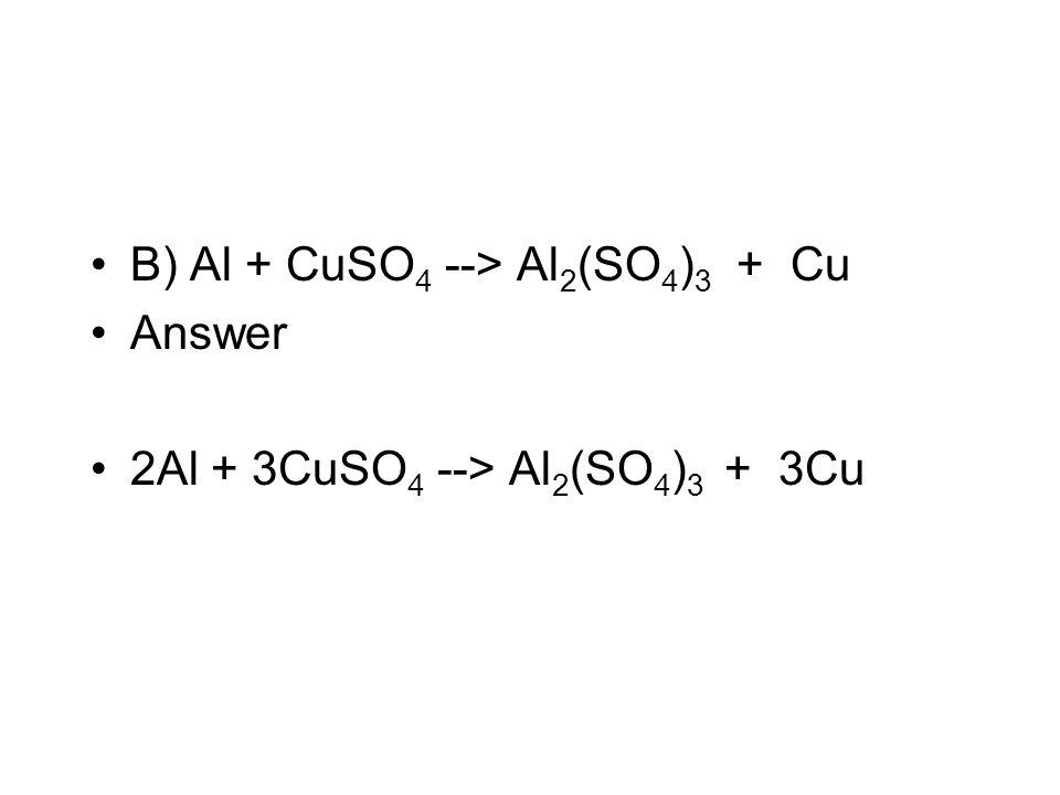 B) Al + CuSO4 --> Al2(SO4)3 + Cu