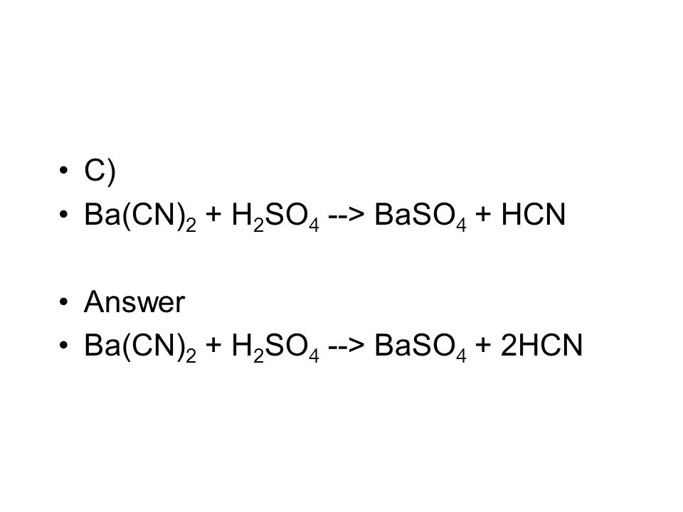 C) Ba(CN)2 + H2SO4 --> BaSO4 + HCN Answer Ba(CN)2 + H2SO4 --> BaSO4 + 2HCN