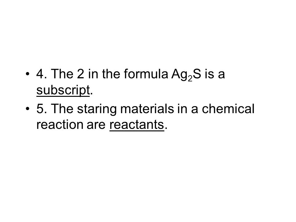 4. The 2 in the formula Ag2S is a subscript.