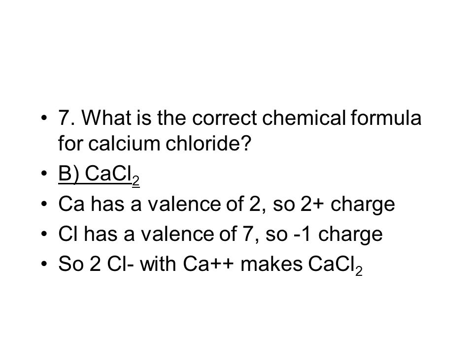 7. What is the correct chemical formula for calcium chloride