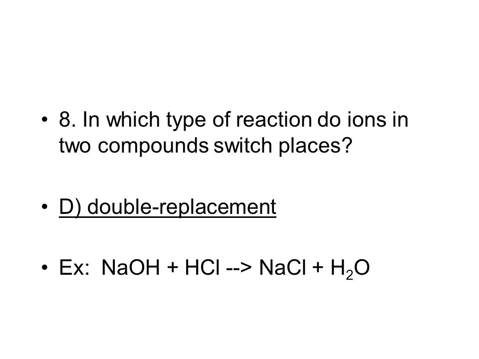 8. In which type of reaction do ions in two compounds switch places