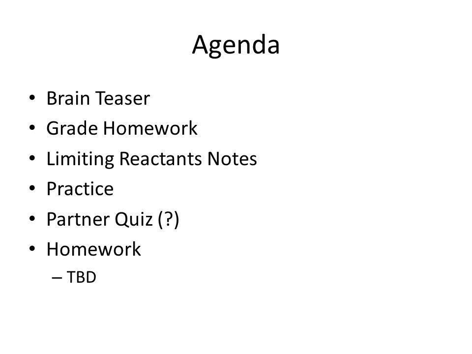 Agenda Brain Teaser Grade Homework Limiting Reactants Notes Practice