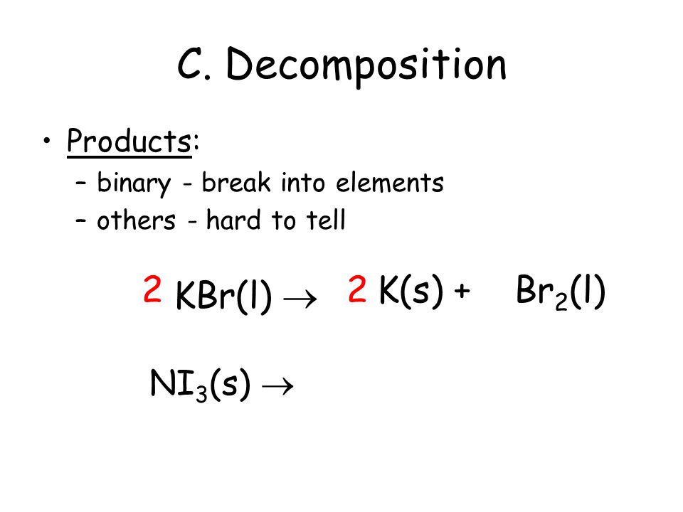 C. Decomposition 2 2 K(s) + Br2(l) KBr(l)  NI3(s)  Products: