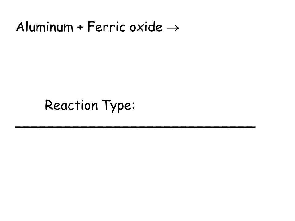 Aluminum + Ferric oxide 