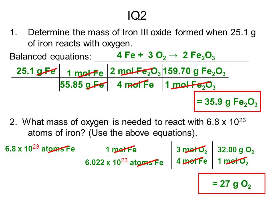 IQ2 Determine the mass of Iron III oxide formed when 25.1 g of iron reacts with oxygen. Balanced equations: ______________________________.