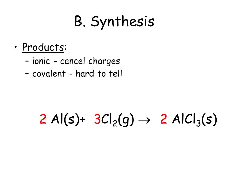 B. Synthesis Al(s)+ Cl2(g)  2 3 2 AlCl3(s) Products: