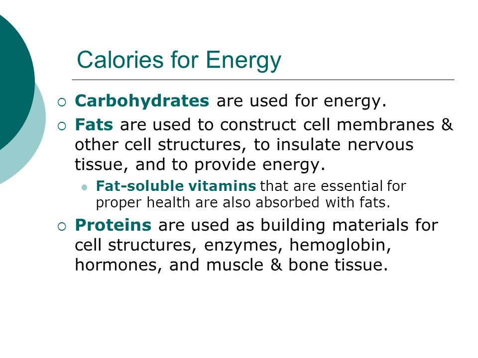 Calories for Energy Carbohydrates are used for energy.