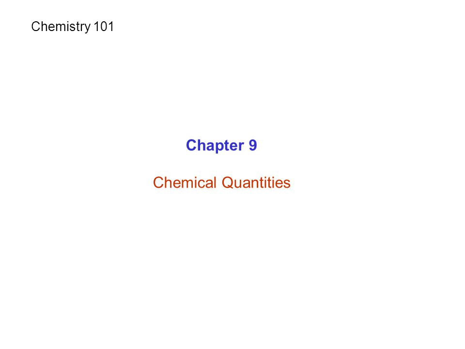 Chemistry 101 Chapter 9 Chemical Quantities