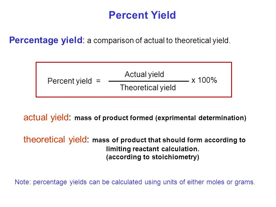 Percent Yield Percentage yield: a comparison of actual to theoretical yield.