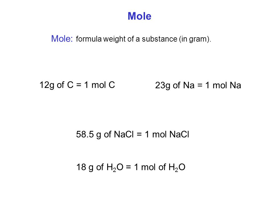 Mole Mole: formula weight of a substance (in gram). 12g of C = 1 mol C