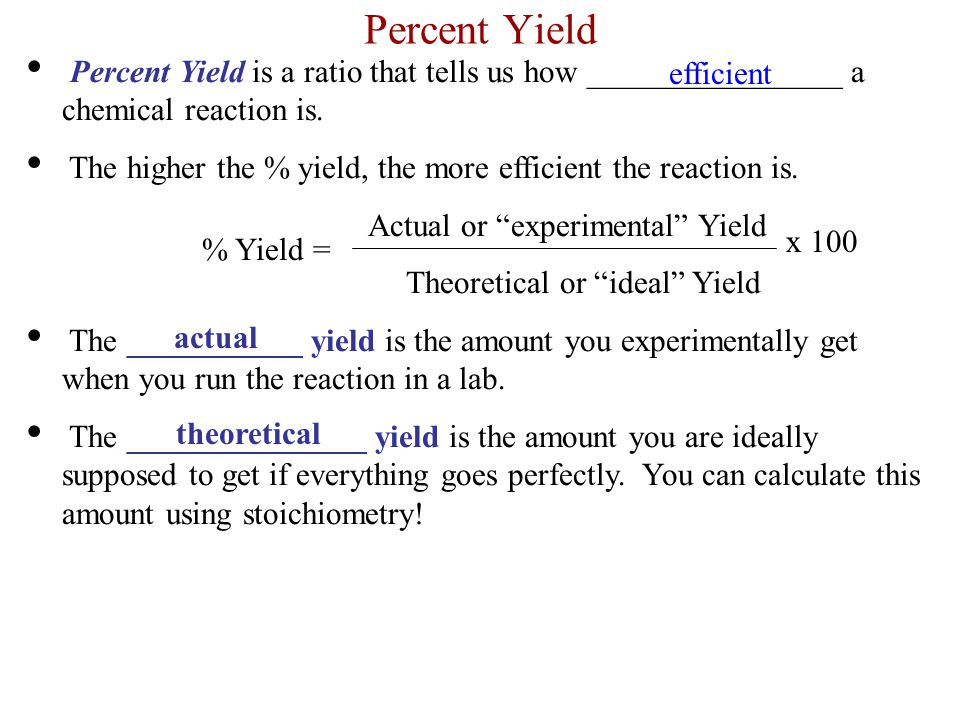 Percent Yield Percent Yield is a ratio that tells us how ________________ a chemical reaction is.
