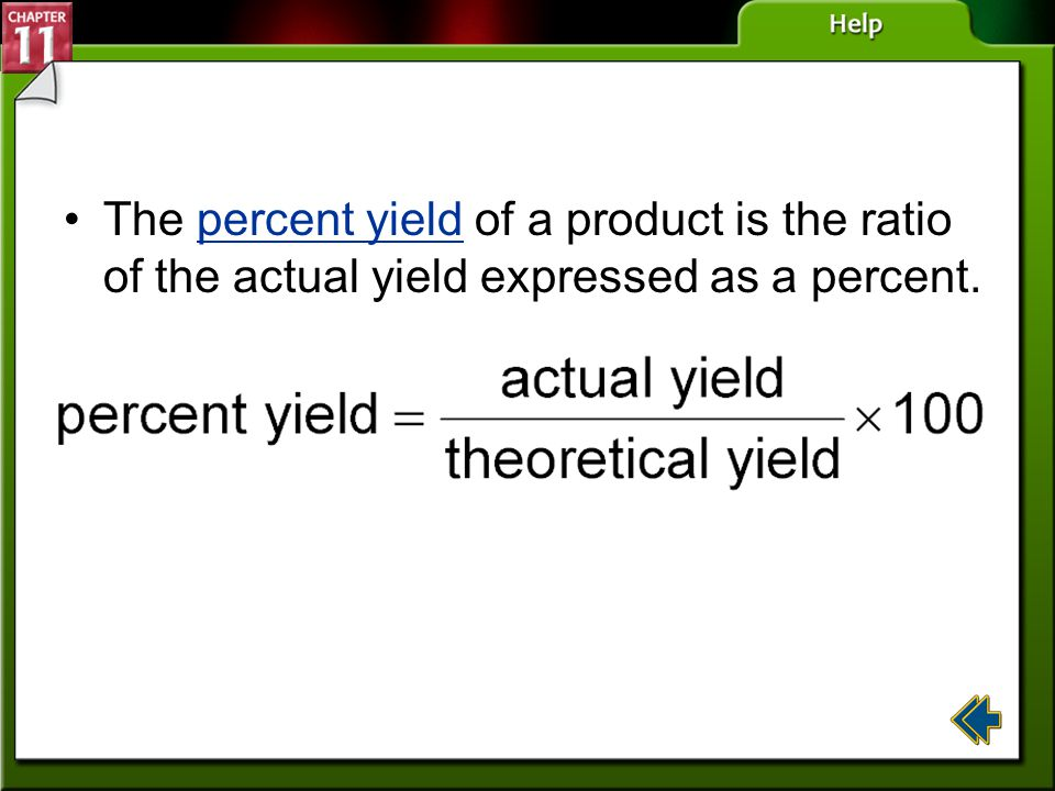 The percent yield of a product is the ratio of the actual yield expressed as a percent.