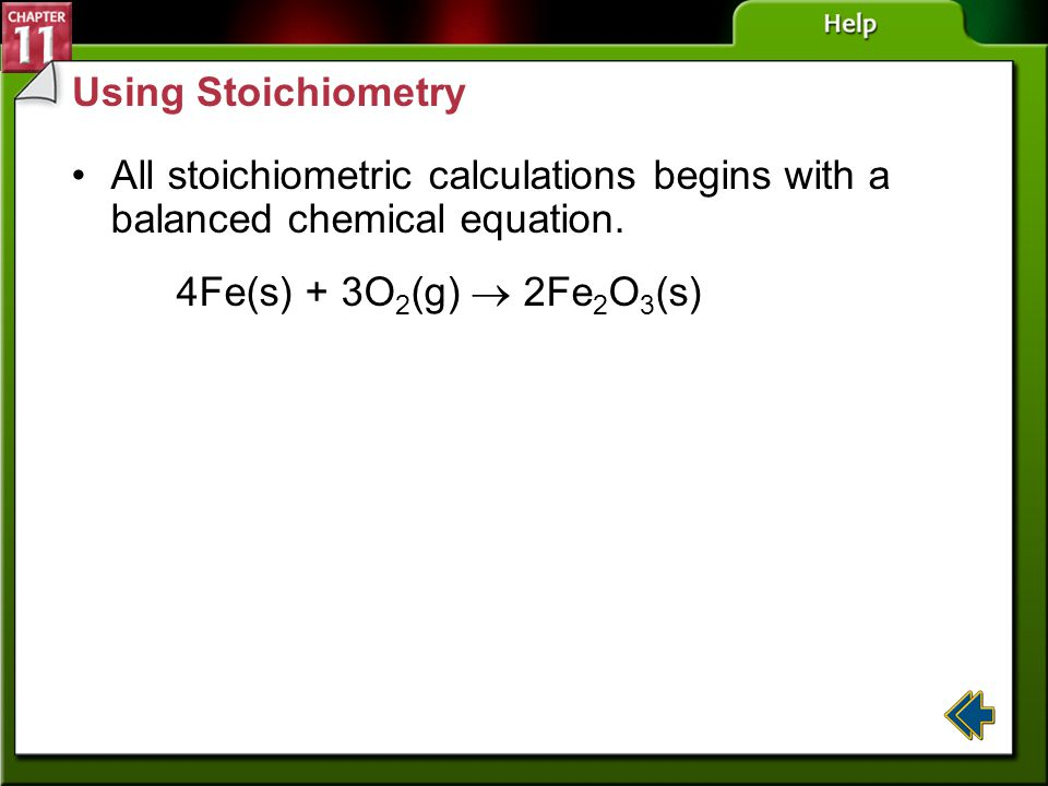 Using Stoichiometry All stoichiometric calculations begins with a balanced chemical equation. 4Fe(s) + 3O2(g)  2Fe2O3(s)