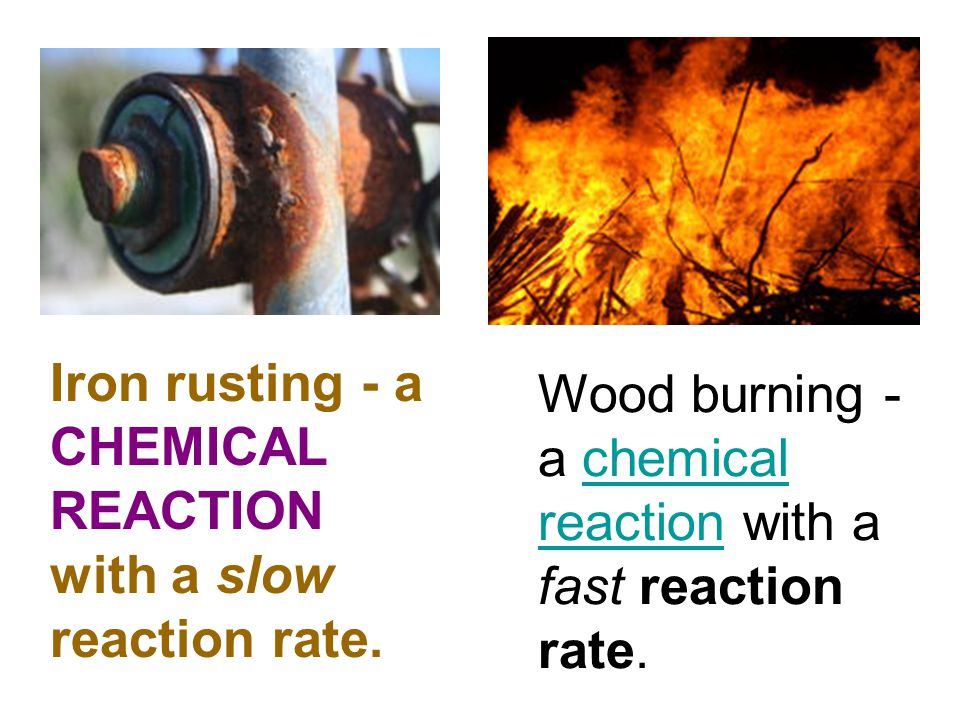 Iron rusting - a CHEMICAL REACTION with a slow reaction rate.