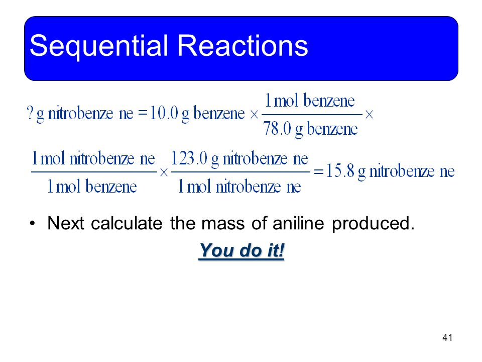 Sequential Reactions Next calculate the mass of aniline produced.