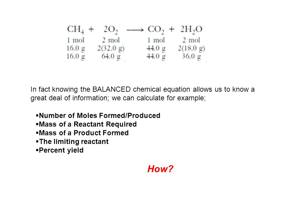 In fact knowing the BALANCED chemical equation allows us to know a great deal of information; we can calculate for example;