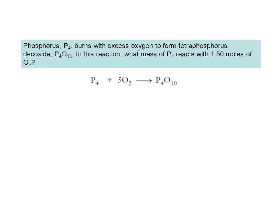 Phosphorus, P4, burns with excess oxygen to form tetraphosphorus decoxide, P4O10.