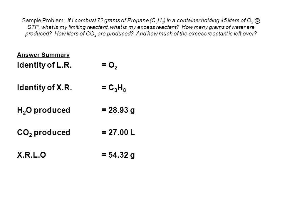 Identity of L.R. = O2 Identity of X.R. = C3H8 H2O produced = 28.93 g