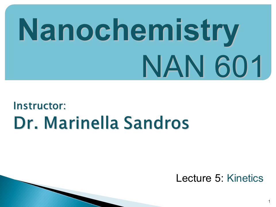Nanochemistry NAN 601 Dr. Marinella Sandros Lecture 5: Kinetics