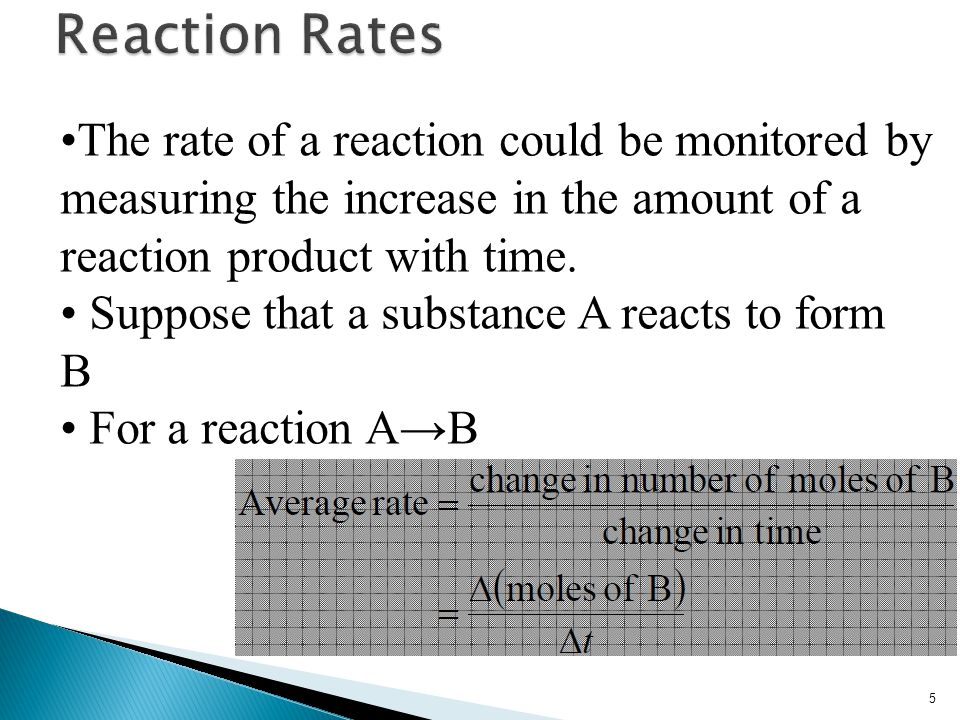 Reaction Rates •The rate of a reaction could be monitored by measuring the increase in the amount of a reaction product with time.