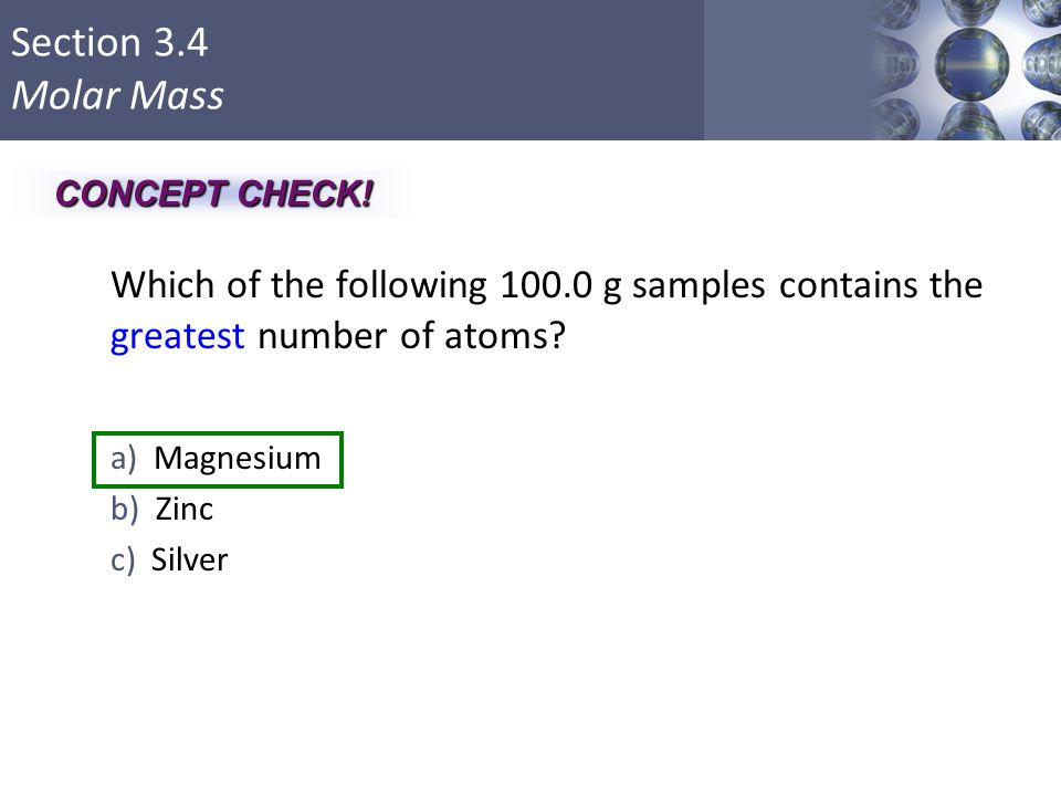 CONCEPT CHECK! Which of the following 100.0 g samples contains the greatest number of atoms Magnesium.
