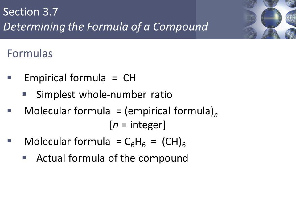 Formulas Empirical formula = CH Simplest whole-number ratio