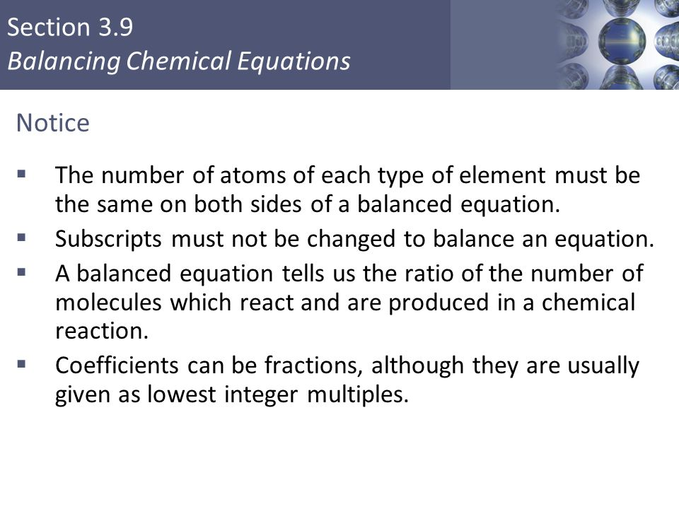 Notice The number of atoms of each type of element must be the same on both sides of a balanced equation.