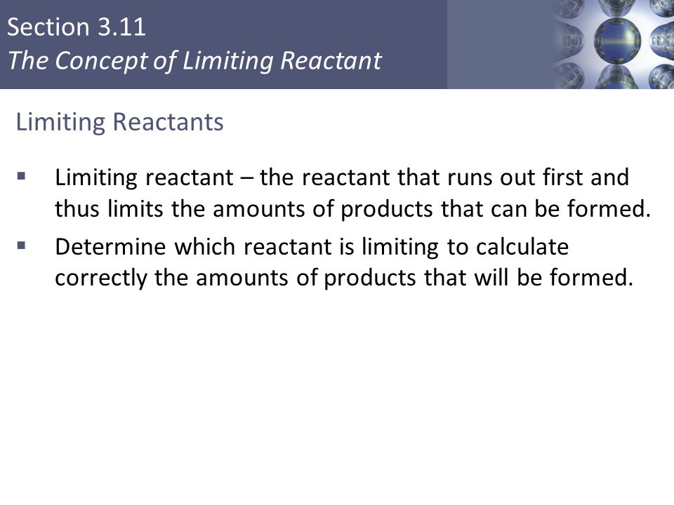 Limiting Reactants Limiting reactant – the reactant that runs out first and thus limits the amounts of products that can be formed.