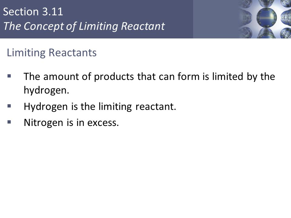 Limiting Reactants The amount of products that can form is limited by the hydrogen. Hydrogen is the limiting reactant.