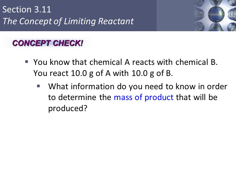 CONCEPT CHECK! You know that chemical A reacts with chemical B. You react 10.0 g of A with 10.0 g of B.