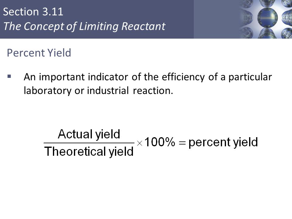 Percent Yield An important indicator of the efficiency of a particular laboratory or industrial reaction.