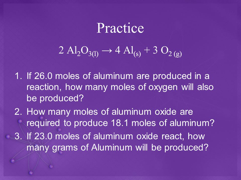 Practice 2 Al2O3(l) → 4 Al(s) + 3 O2 (g)
