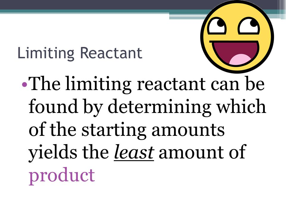 Limiting Reactant The limiting reactant can be found by determining which of the starting amounts yields the least amount of product.