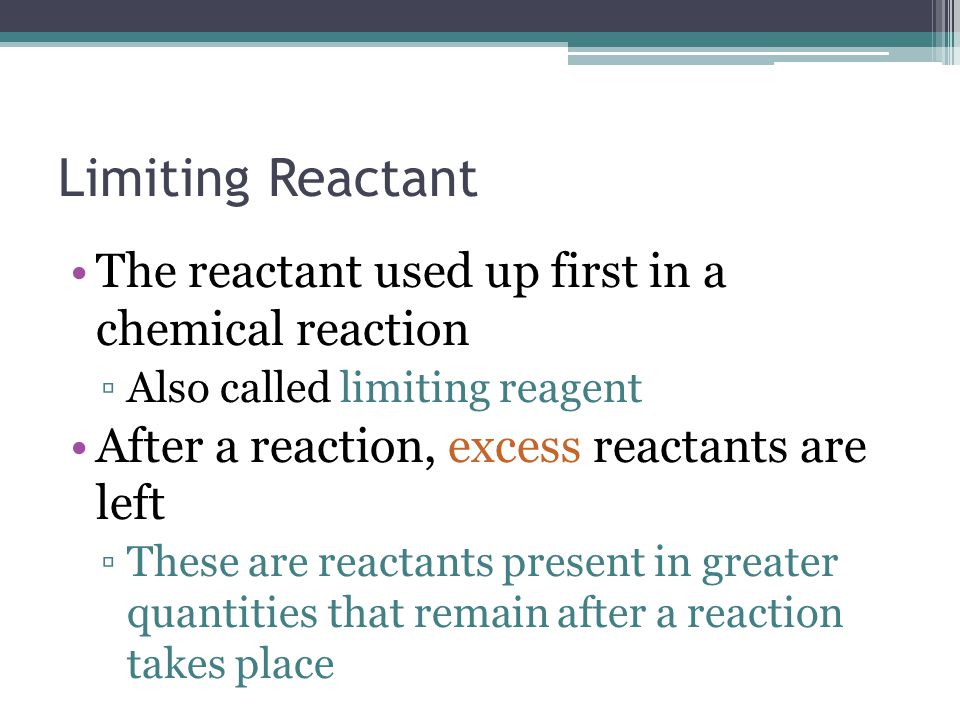 Limiting Reactant The reactant used up first in a chemical reaction