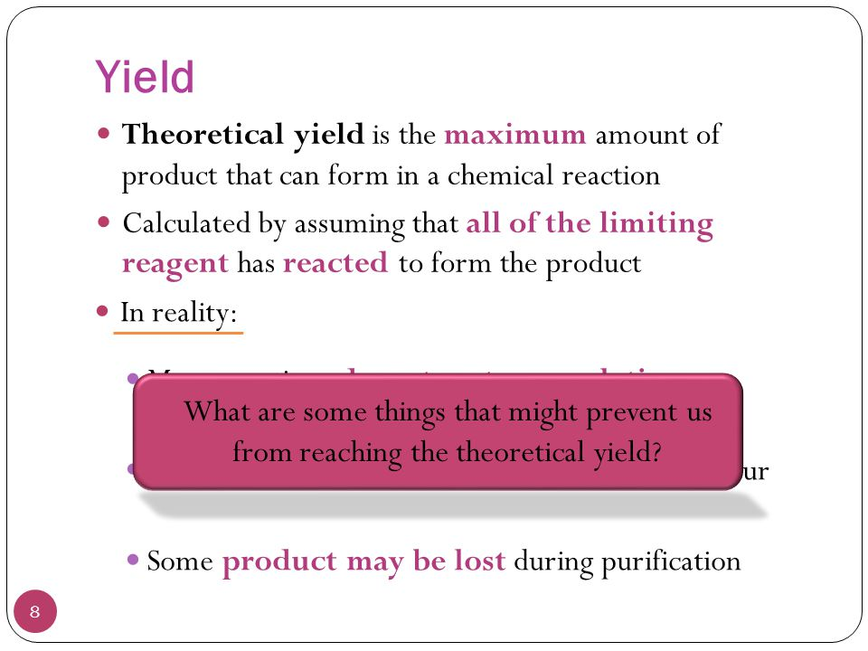 Yield Theoretical yield is the maximum amount of product that can form in a chemical reaction.